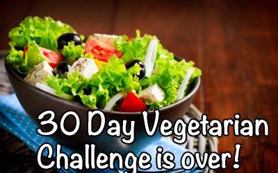30 Day Vegetarian Challenge Is Over